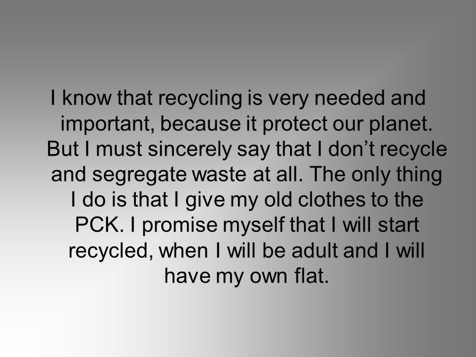 I know that recycling is very needed and important, because it protect our planet.