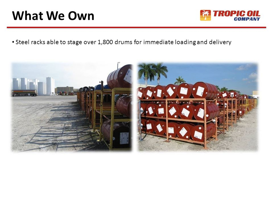 What We Own Steel racks able to stage over 1,800 drums for immediate loading and delivery