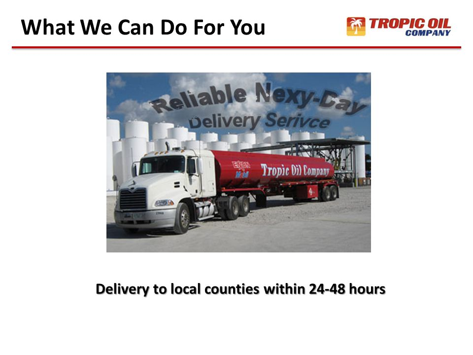 What We Can Do For You Delivery to local counties within 24-48 hours