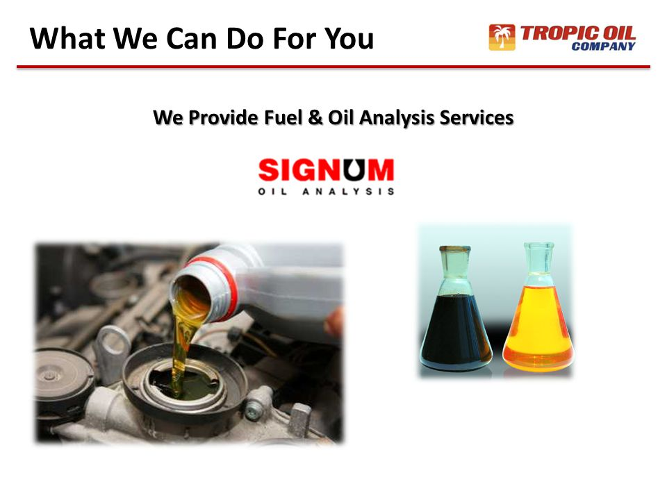 What We Can Do For You We Provide Fuel & Oil Analysis Services