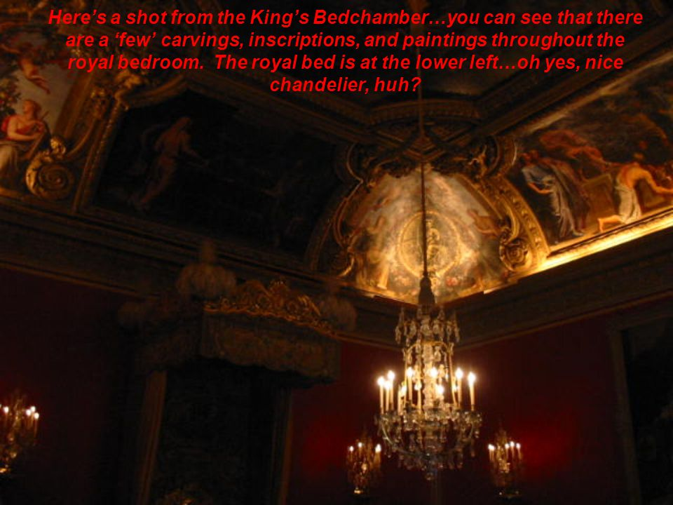 Here's a shot from the King's Bedchamber…you can see that there are a 'few' carvings, inscriptions, and paintings throughout the royal bedroom. The ro