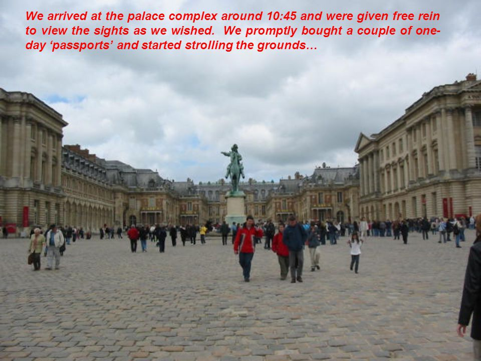 We arrived at the palace complex around 10:45 and were given free rein to view the sights as we wished.