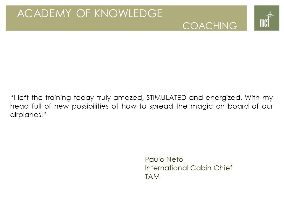 """ACADEMY OF KNOWLEDGE COACHING """"I left the training today truly amazed, STIMULATED and energized. With my head full of new possibilities of how to spre"""