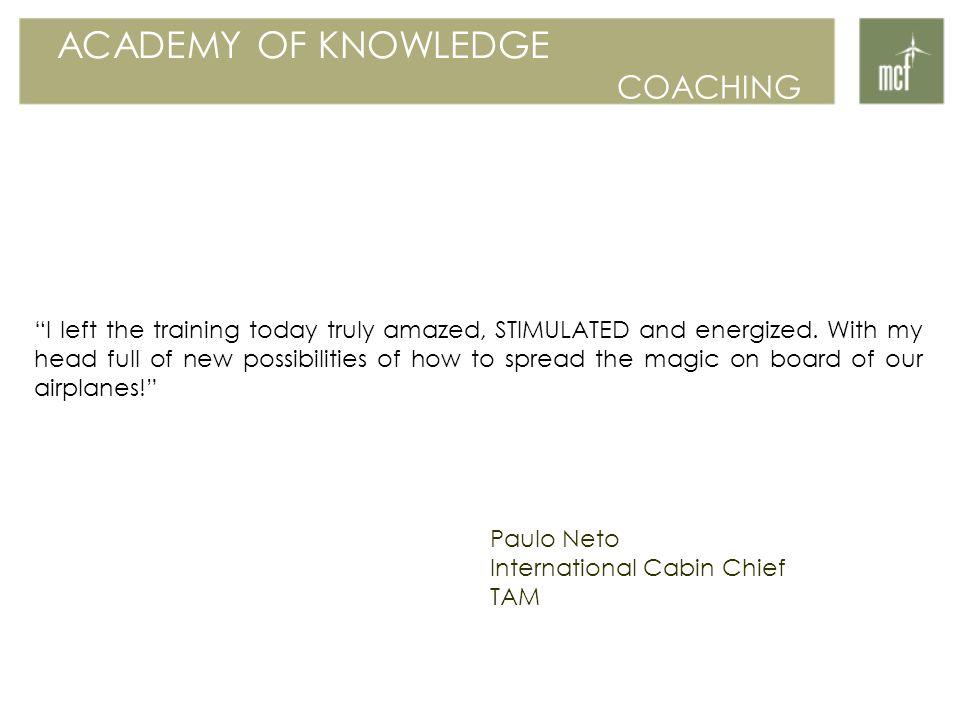 ACADEMY OF KNOWLEDGE COACHING I left the training today truly amazed, STIMULATED and energized.