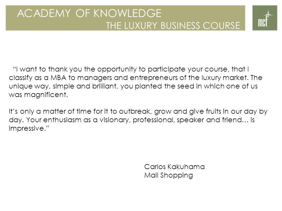 I want to thank you the opportunity to participate your course, that I classify as a MBA to managers and entrepreneurs of the luxury market.