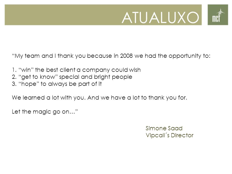 ATUALUXO My team and I thank you because in 2008 we had the opportunity to: 1.