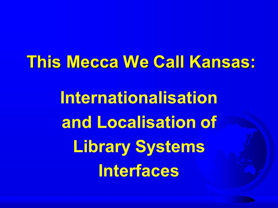 This Mecca We Call Kansas: Internationalisation and Localisation of Library Systems Interfaces