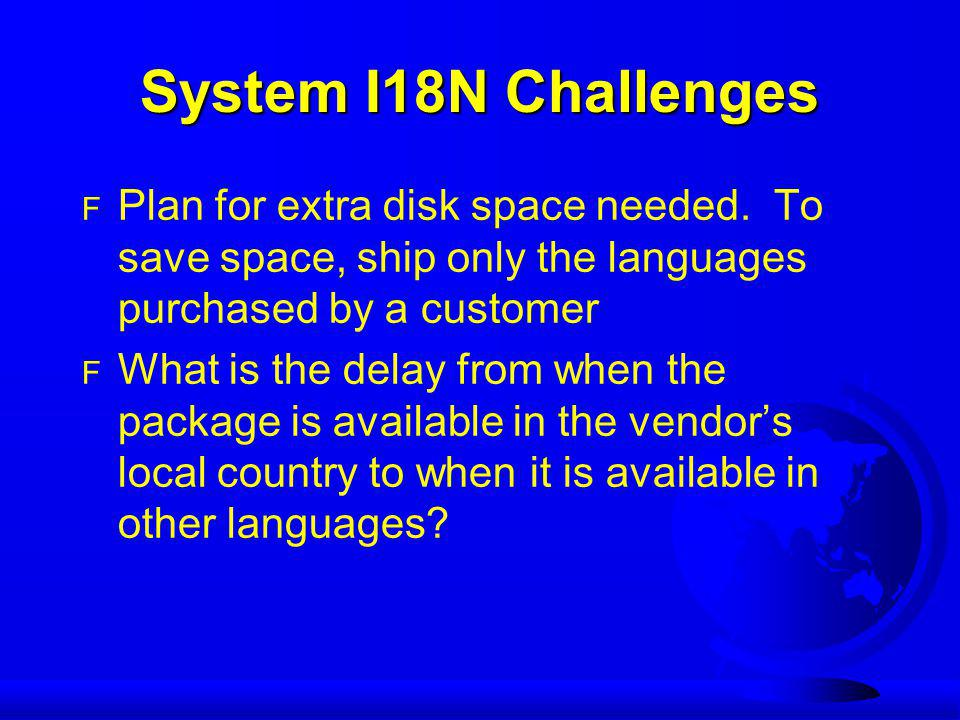 System I18N Challenges F Plan for extra disk space needed.