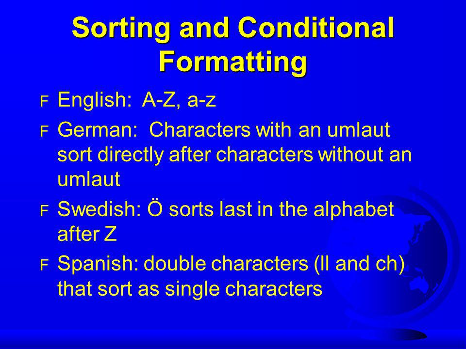 Sorting and Conditional Formatting F English: A-Z, a-z F German: Characters with an umlaut sort directly after characters without an umlaut F Swedish: