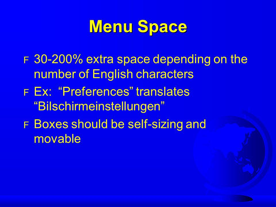 Menu Space F 30-200% extra space depending on the number of English characters F Ex: Preferences translates Bilschirmeinstellungen F Boxes should be self-sizing and movable