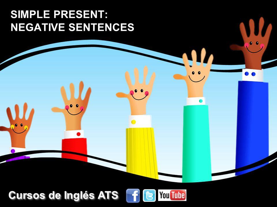 SIMPLE PRESENT: NEGATIVE SENTENCES Cursos de Inglés ATS Cursos de Inglés ATS Cursos de Inglés ATS Cursos de Inglés ATS