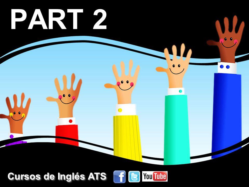 PART 2 Cursos de Inglés ATS Cursos de Inglés ATS Cursos de Inglés ATS Cursos de Inglés ATS