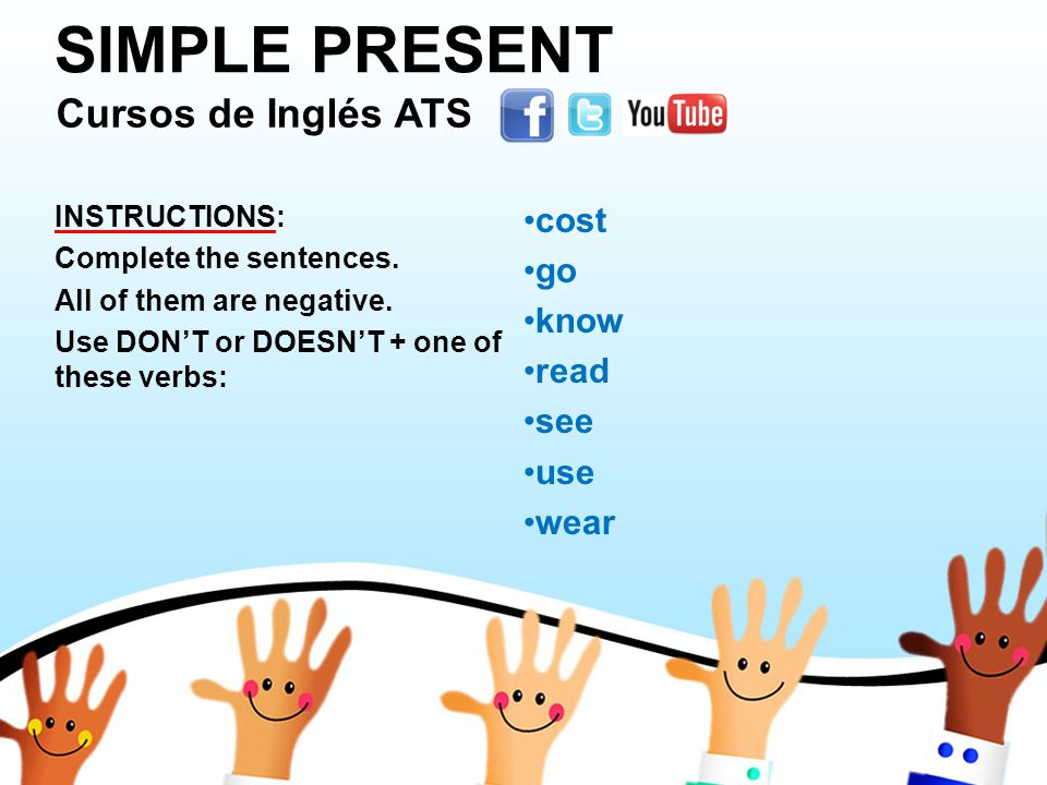 SIMPLE PRESENT INSTRUCTIONS: Complete the sentences.