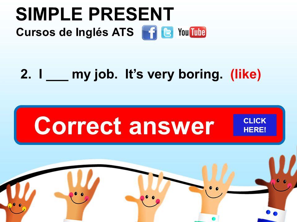 SIMPLE PRESENT Cursos de Inglés ATS Cursos de Inglés ATS Cursos de Inglés ATS Cursos de Inglés ATS 2.
