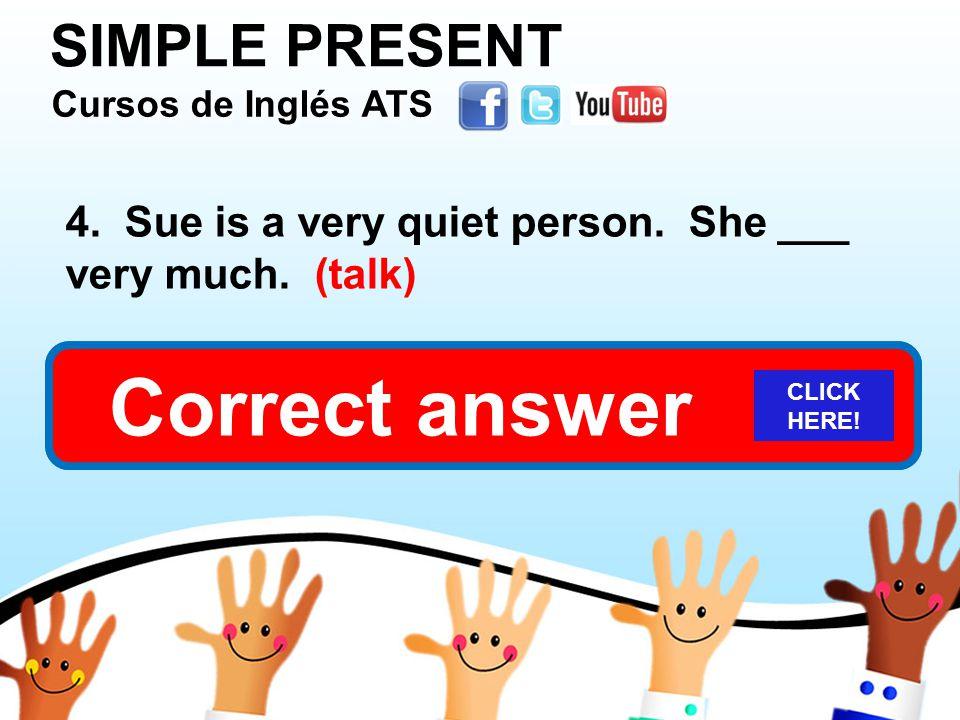 SIMPLE PRESENT Cursos de Inglés ATS Cursos de Inglés ATS Cursos de Inglés ATS Cursos de Inglés ATS 4.