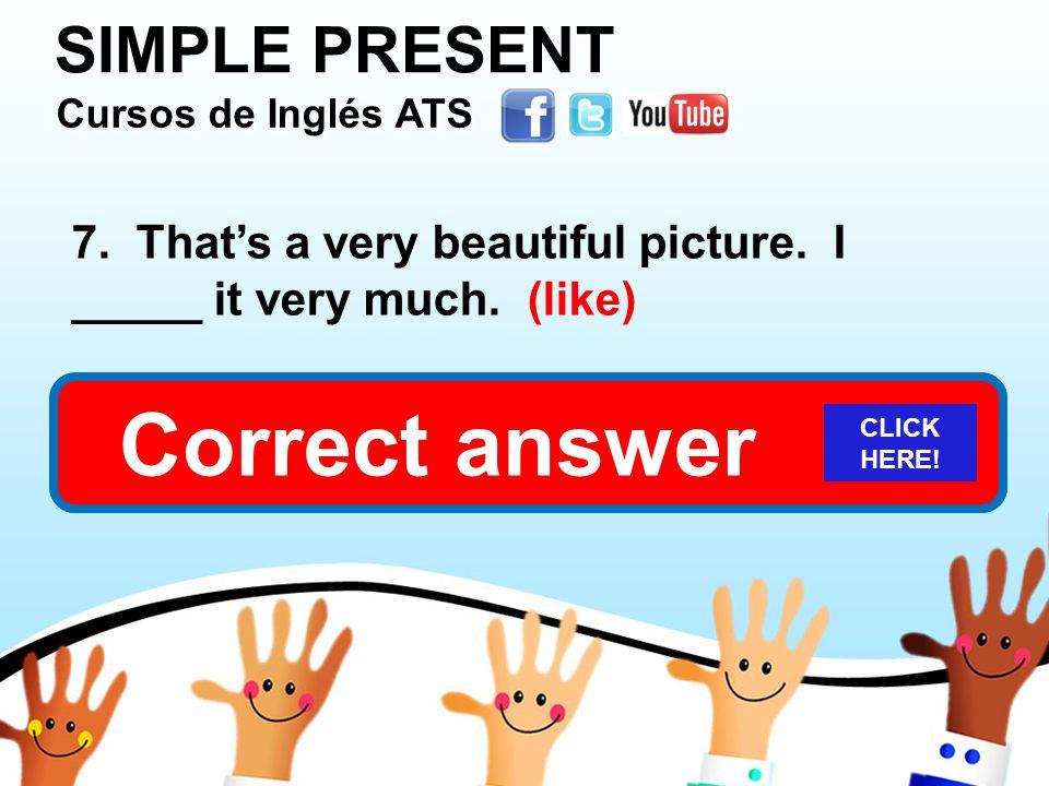 SIMPLE PRESENT Cursos de Inglés ATS Cursos de Inglés ATS Cursos de Inglés ATS Cursos de Inglés ATS 7.