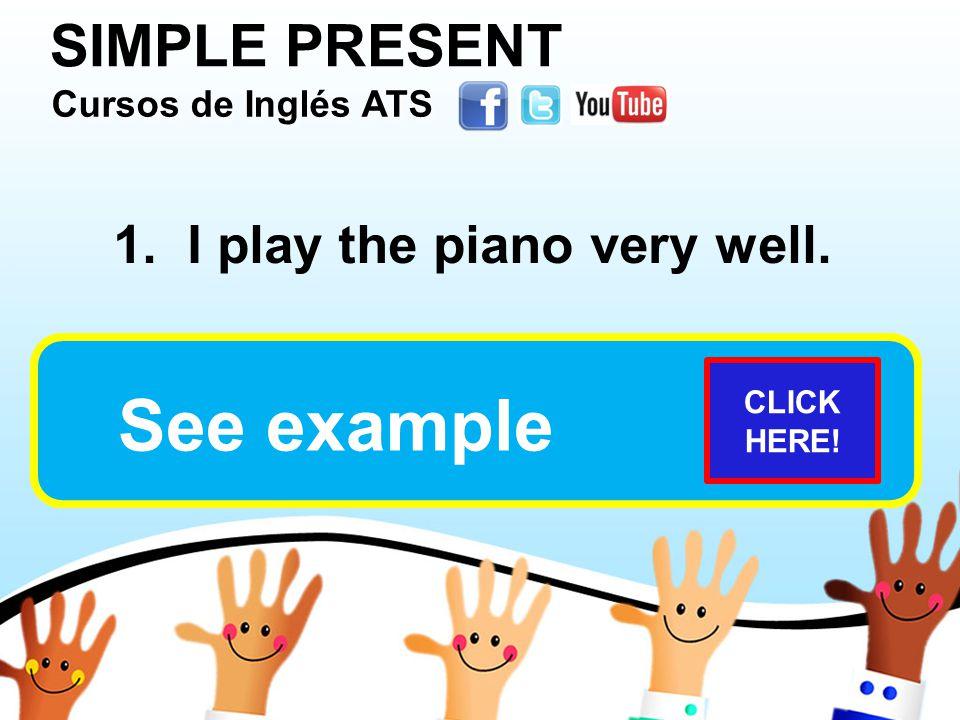 SIMPLE PRESENT Cursos de Inglés ATS Cursos de Inglés ATS Cursos de Inglés ATS Cursos de Inglés ATS 1.