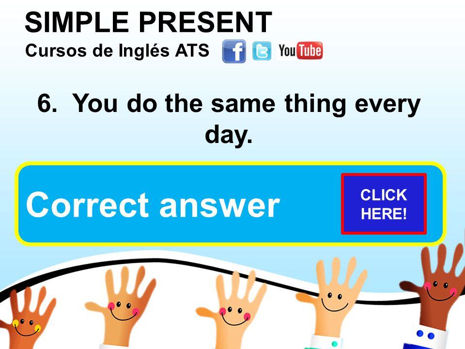 SIMPLE PRESENT Cursos de Inglés ATS Cursos de Inglés ATS Cursos de Inglés ATS Cursos de Inglés ATS 6.