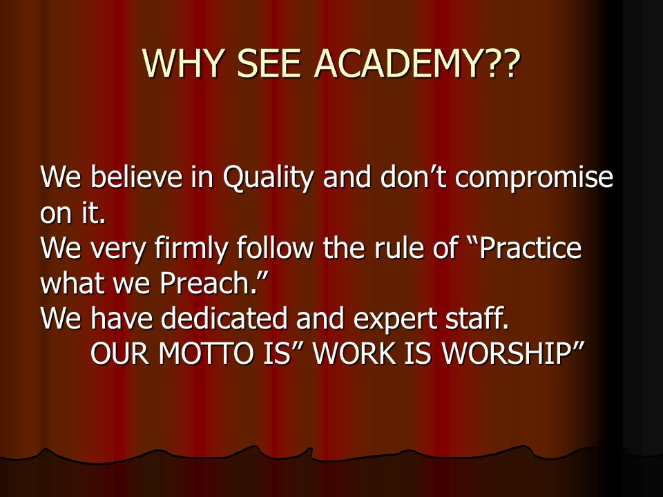 WHY SEE ACADEMY . We believe in Quality and don't compromise on it.
