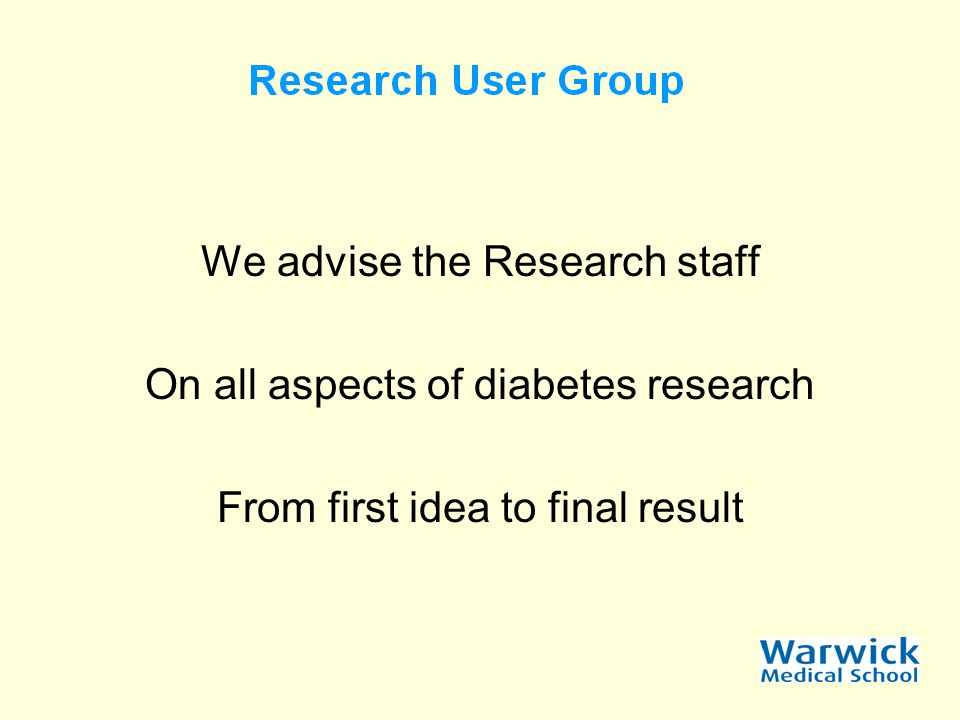 We advise the Research staff On all aspects of diabetes research From first idea to final result