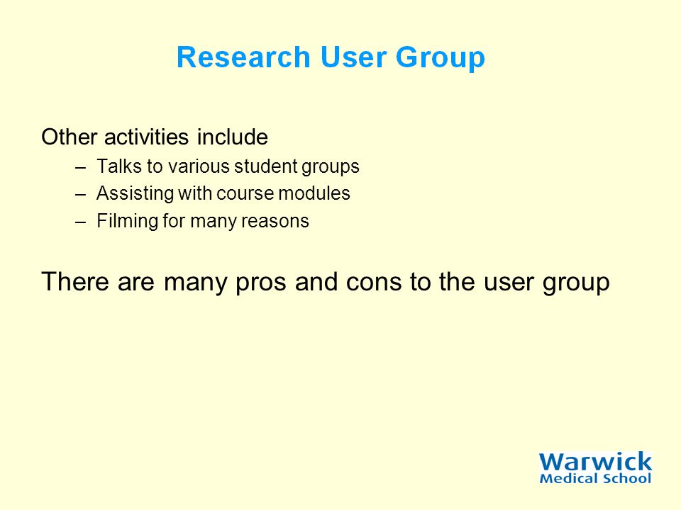 Other activities include –Talks to various student groups –Assisting with course modules –Filming for many reasons There are many pros and cons to the user group