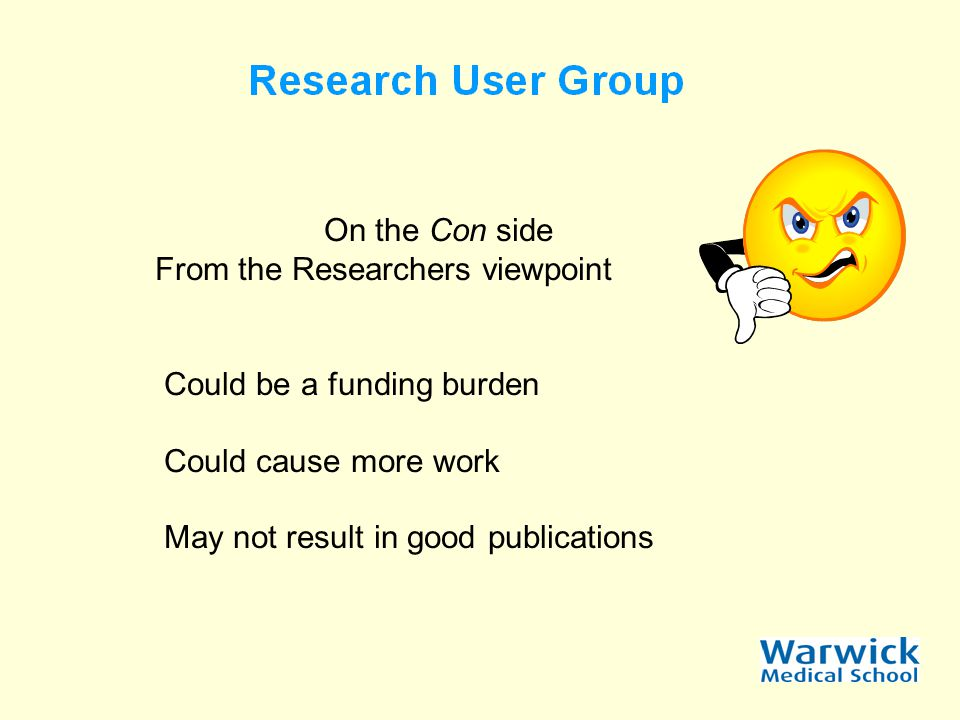 On the Con side From the Researchers viewpoint Could be a funding burden Could cause more work May not result in good publications