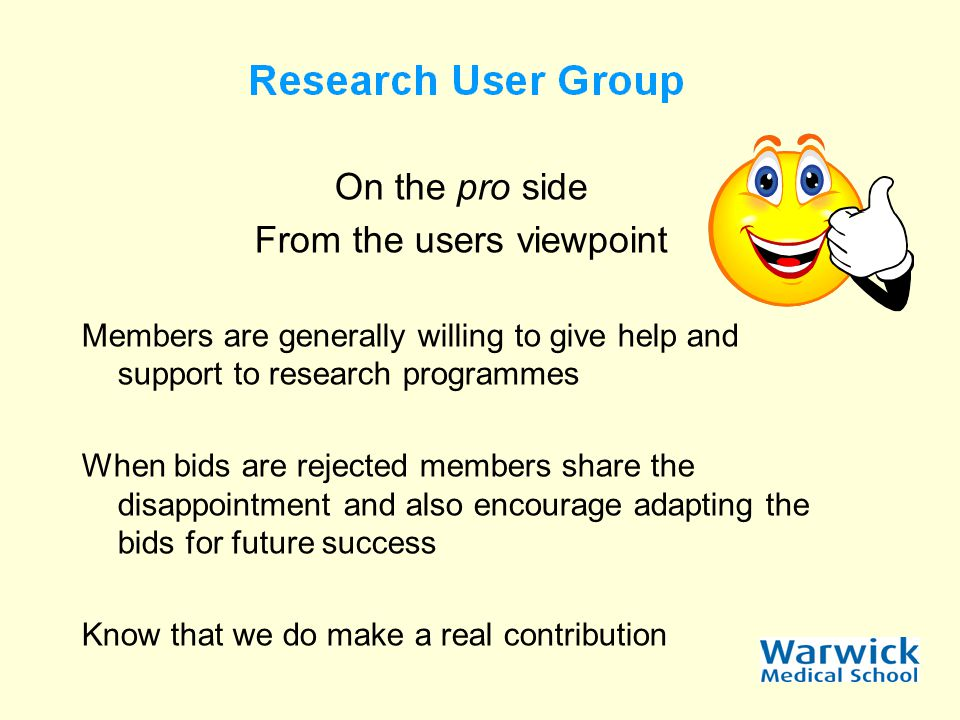 On the pro side From the users viewpoint Members are generally willing to give help and support to research programmes When bids are rejected members share the disappointment and also encourage adapting the bids for future success Know that we do make a real contribution
