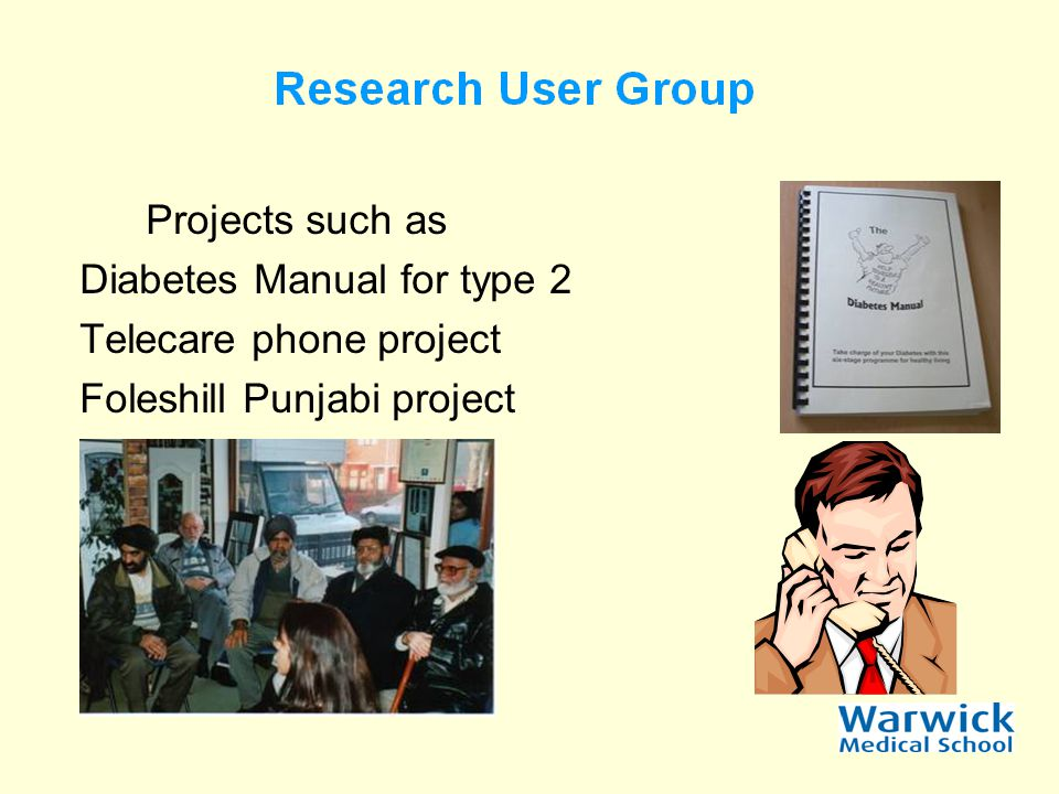 The next is an icast made by the Research User Group and is on the University web site Under the heading Patient Involvement it describes it as How researchers at WMS are working with Diabetes Patients to guide research activity.