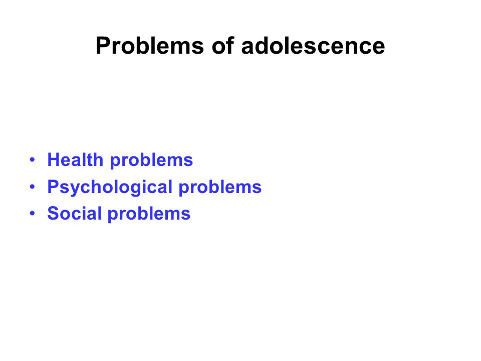 Problems of adolescence Health problems Psychological problems Social problems