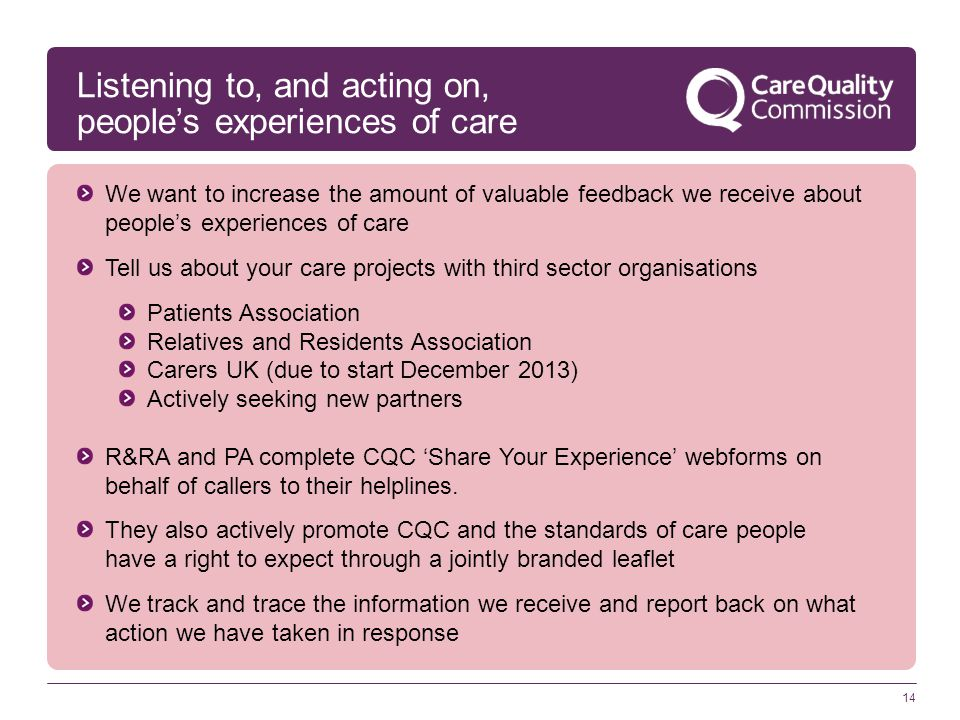 14 Listening to, and acting on, people's experiences of care We want to increase the amount of valuable feedback we receive about people's experiences
