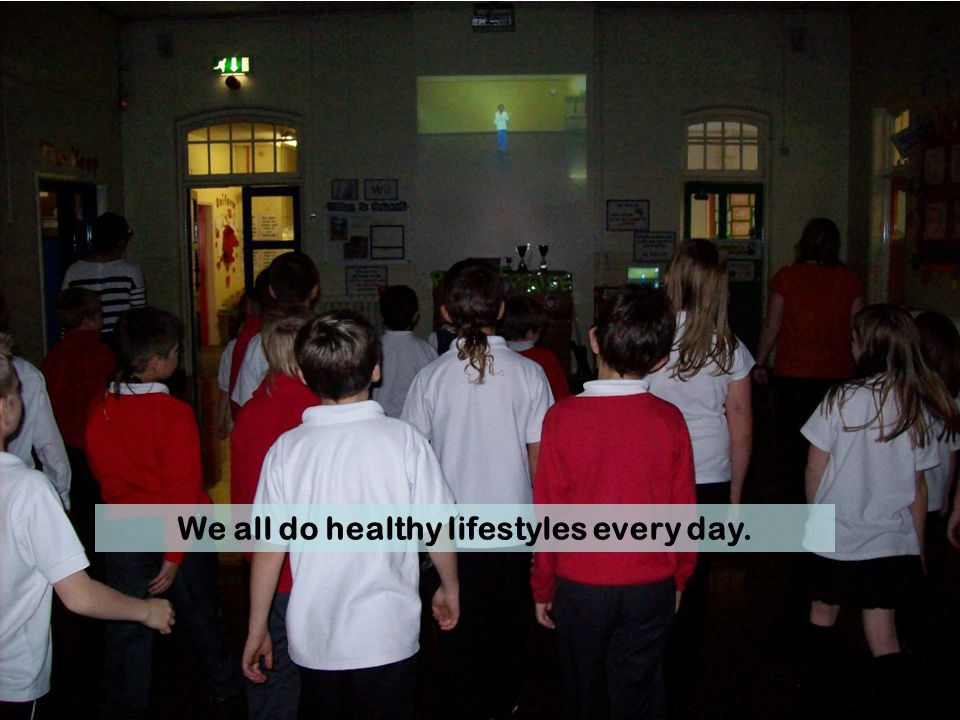 We all do healthy lifestyles every day.