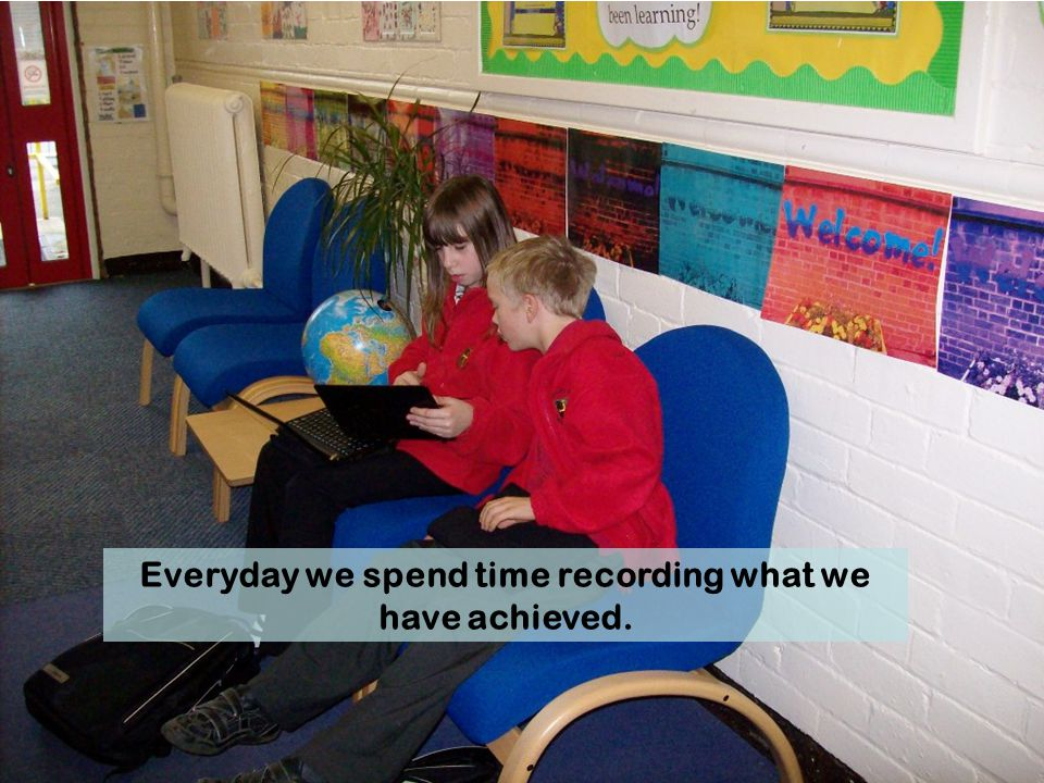 Everyday we spend time recording what we have achieved.