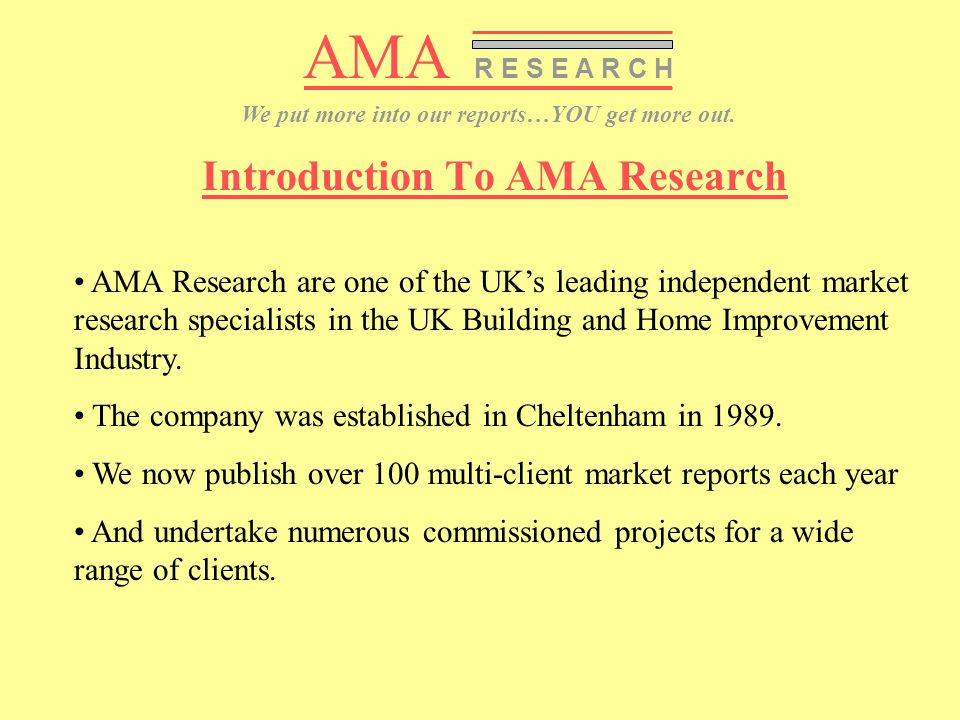AMA R E S E A R C H We put more into our reports…YOU get more out.