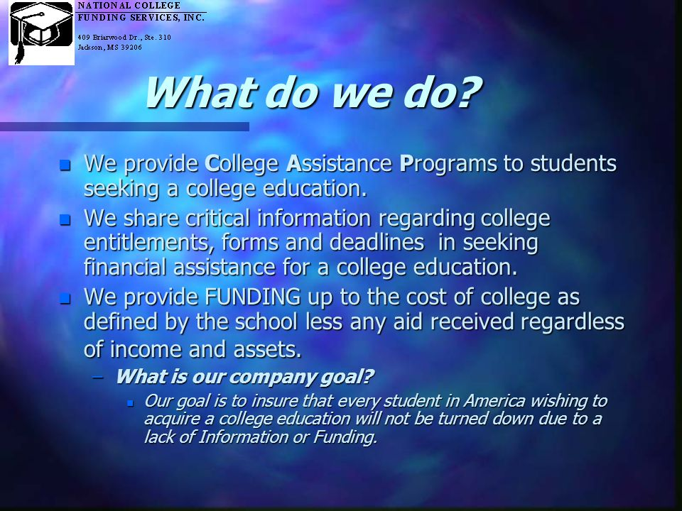 "National College Funding Services, Inc. Is……. A Community Service Organization ""We help people help themselves"" A National Reputation with a Local Add"