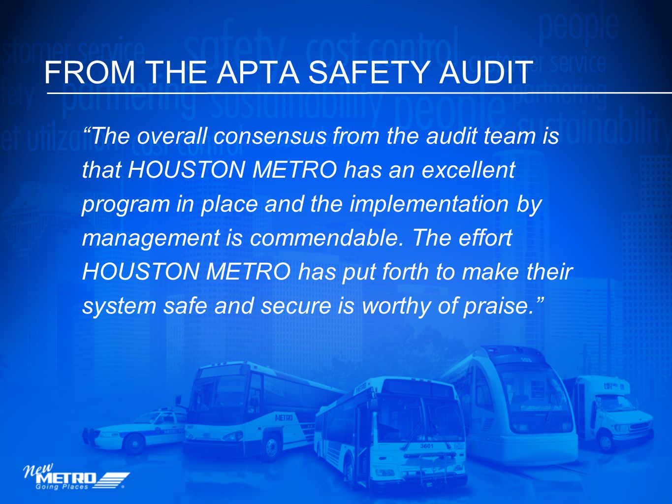 The overall consensus from the audit team is that HOUSTON METRO has an excellent program in place and the implementation by management is commendable.