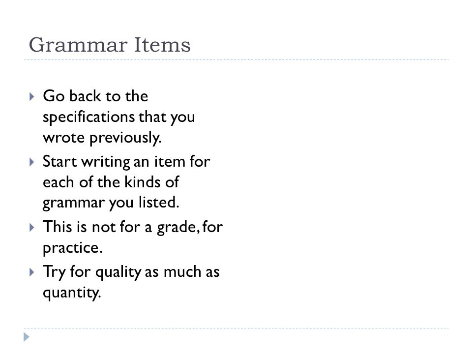 Grammar Items  Go back to the specifications that you wrote previously.