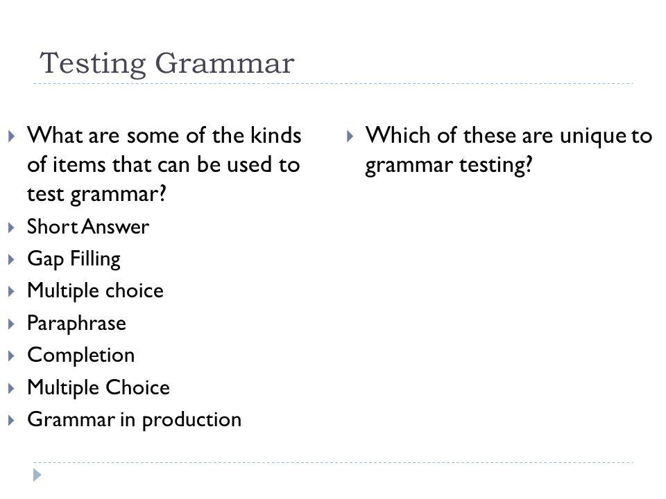 Testing Grammar, I mean assessing structure, I mean paraphrasing.