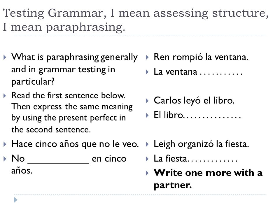 Testing Grammar, I mean assessing structure, I mean paraphrasing.