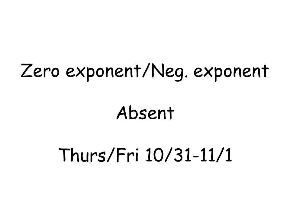 Zero exponent/Neg. exponent Absent Thurs/Fri 10/31-11/1