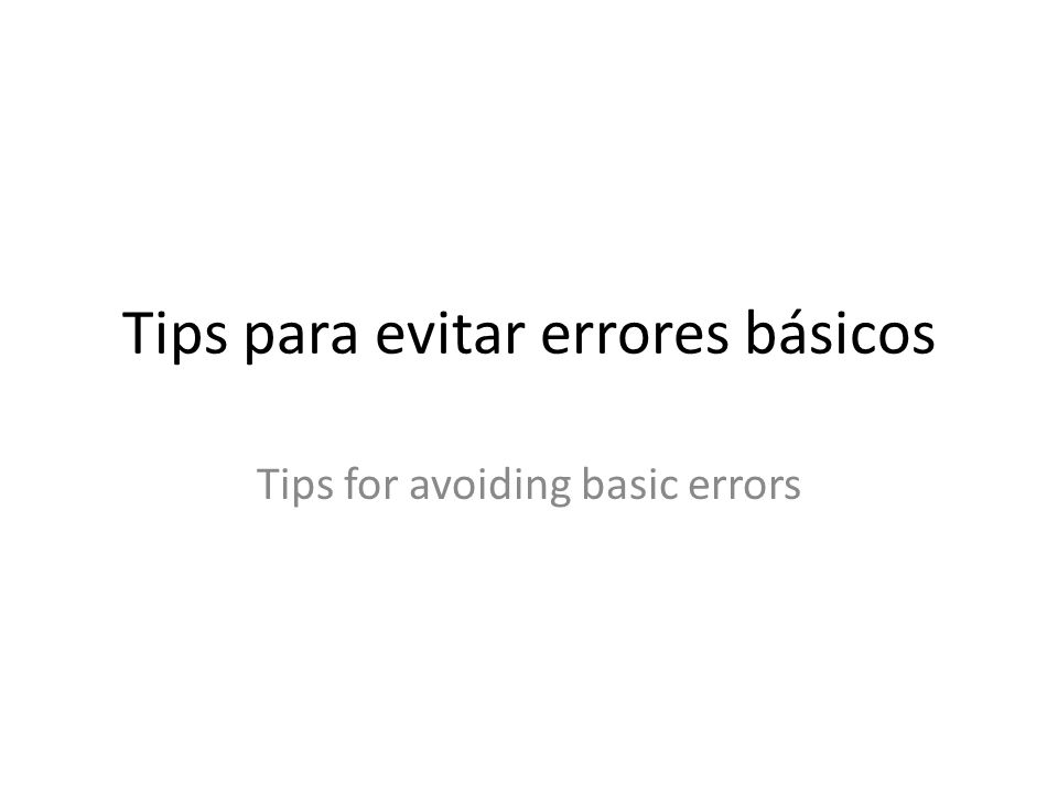 Tips para evitar errores básicos Tips for avoiding basic errors