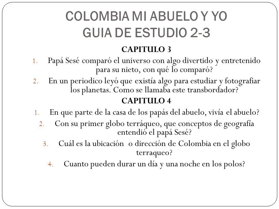 COLOMBIA MI ABUELO Y YO GUIA DE ESTUDIO 2-3 CAPITULO 3 1.