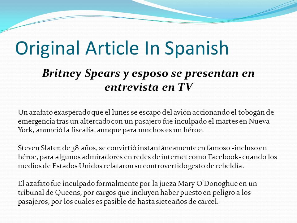 Original Article In Spanish Britney Spears y esposo se presentan en entrevista en TV Un azafato exasperado que el lunes se escapó del avión accionando el tobogán de emergencia tras un altercado con un pasajero fue inculpado el martes en Nueva York, anunció la fiscalía, aunque para muchos es un héroe.