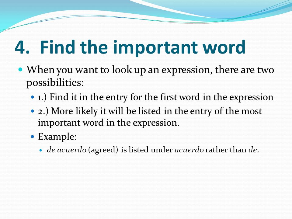 4. Find the important word When you want to look up an expression, there are two possibilities: 1.) Find it in the entry for the first word in the exp