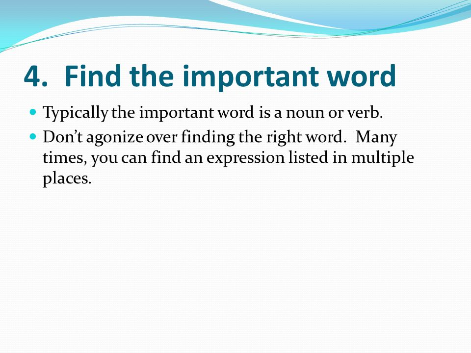 4. Find the important word Typically the important word is a noun or verb.