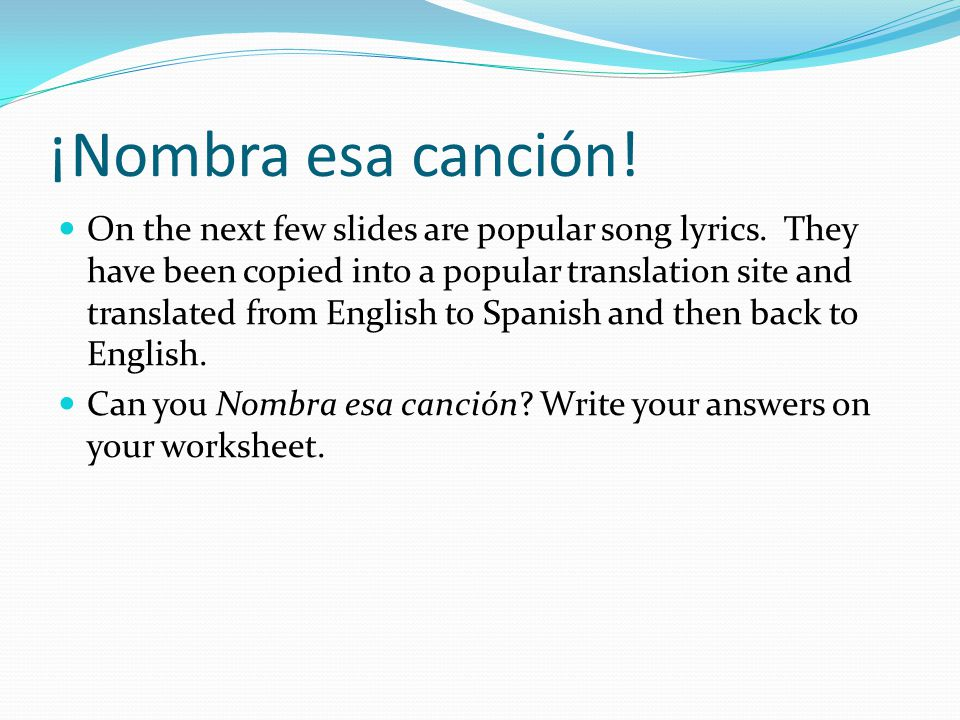 ¡Nombra esa canción. On the next few slides are popular song lyrics.