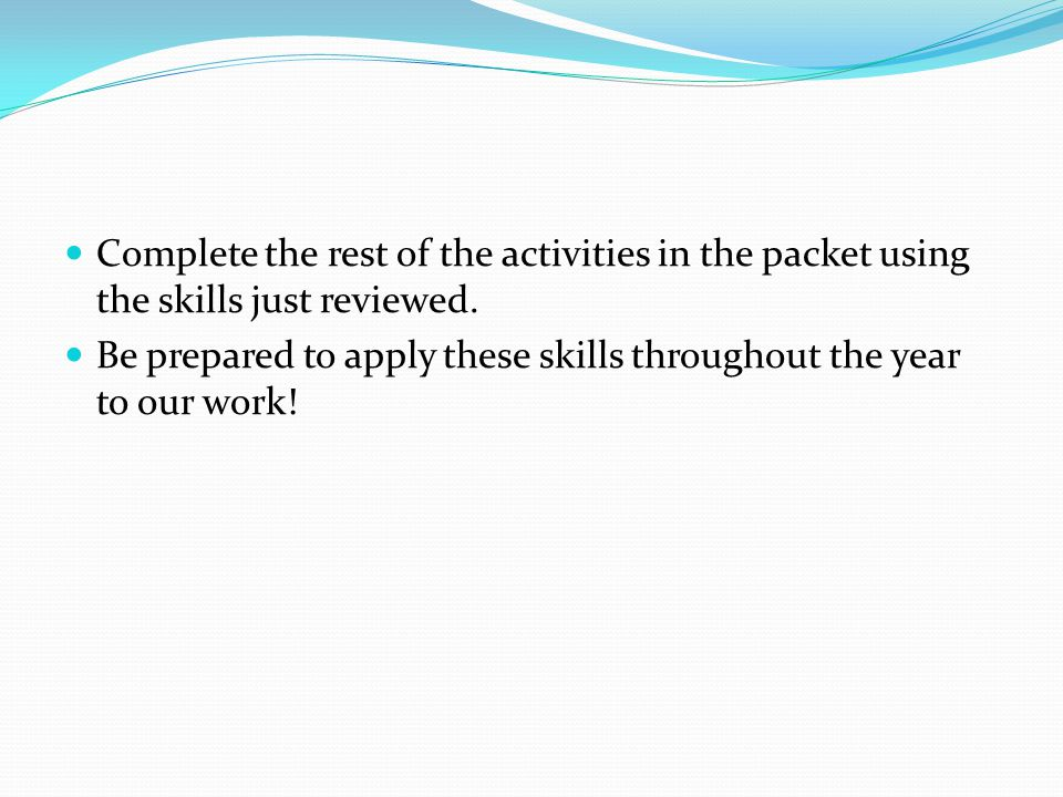 Complete the rest of the activities in the packet using the skills just reviewed.