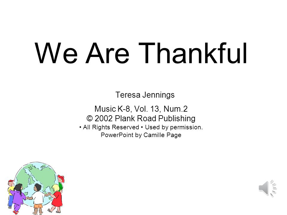 We are thankful! We are thankful! We are thankful! Oh! We are thankful!
