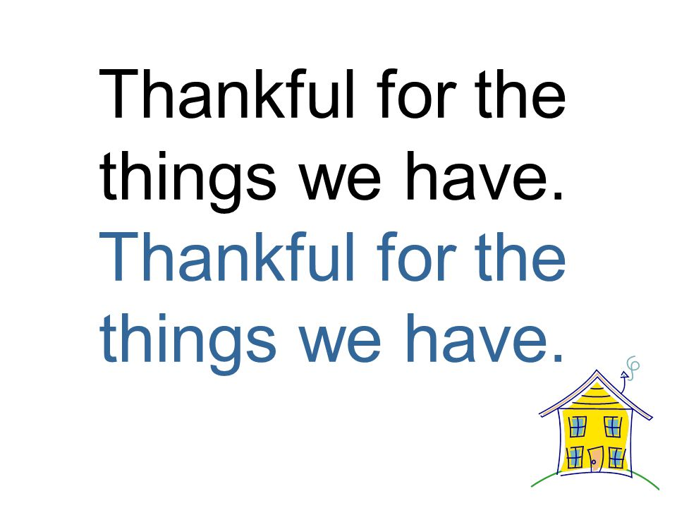 Thankful for the things we have.