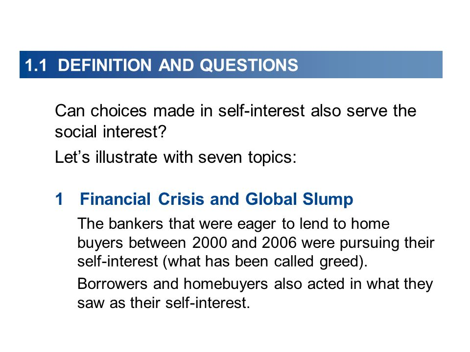 1.1 DEFINITION AND QUESTIONS When the housing bubble burst and homeowners defaulted on their loans, they acted in self-interest.