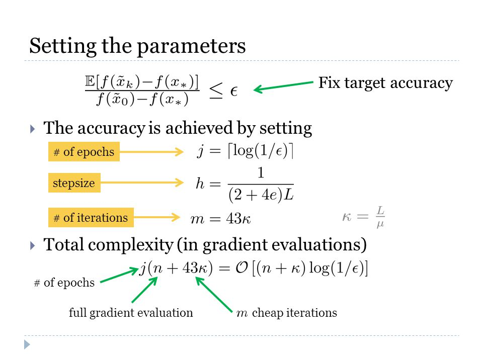 Setting the parameters  The accuracy is achieved by setting  Total complexity (in gradient evaluations) # of epochs full gradient evaluation cheap iterations # of epochs stepsize # of iterations Fix target accuracy